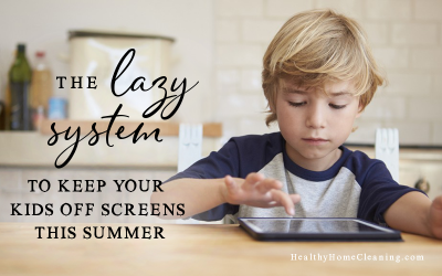 The Lazy System To Keep Your Kids Off Screens This Summer