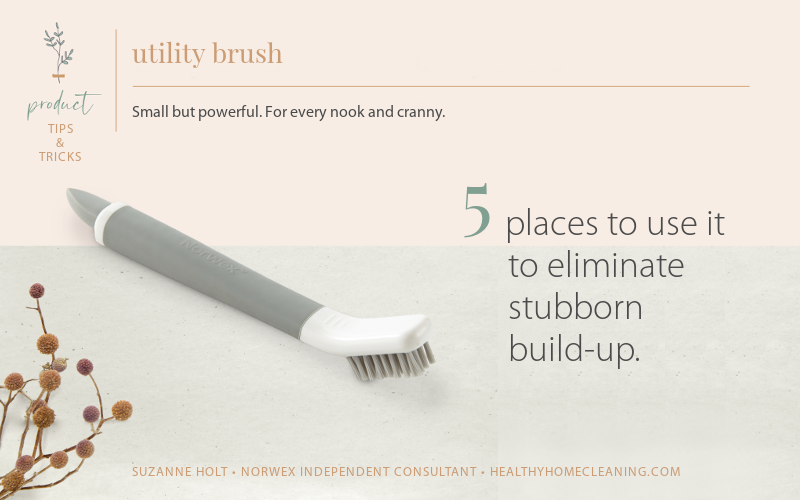 5 Places to Use the Utility Brush and Get Stubborn Build-Up